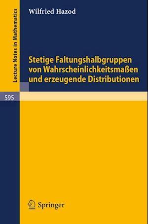 Stetige Faltungshalbgruppen von Wahrscheinlichkeitsmassen und erzeugende Distributionen af Wilfried Hazod