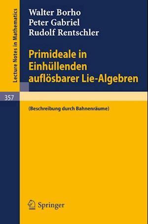 Primideale in Einhullenden auflosbarer Lie-Algebren af Peter Gabriel, Walter Borho, Rudolf Rentschler