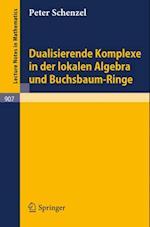 Dualisierende Komplexe in der lokalen Algebra und Buchsbaum-Ringe (Lecture Notes in Mathematics)