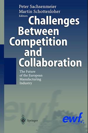 Challenges Between Competition and Collaboration : The Future of the European Manufacturing Industry