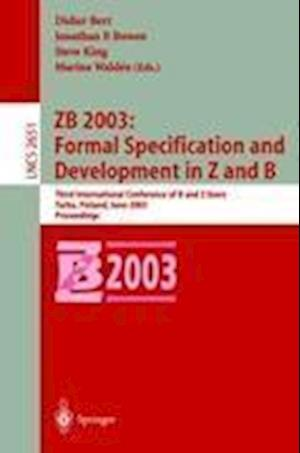 ZB 2003: Formal Specification and Development in Z and B : Third International Conference of B and Z Users, Turku, Finland, June 4-6, 2003, Proceeding