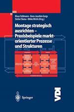 Montage Strategisch Ausrichten - Praxisbeispiele Marktorientierter Prozesse Und Strukturen af Klaus Feldmann