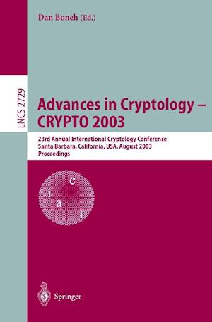 Advances in Cryptology -- CRYPTO 2003 : 23rd Annual International Cryptology Conference, Santa Barbara, California, USA, August 17-21, 2003, Proceedin