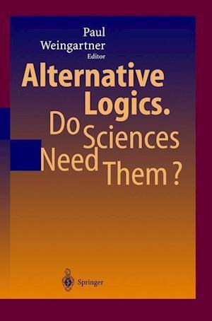 Alternative Logics. Do Sciences Need Them?