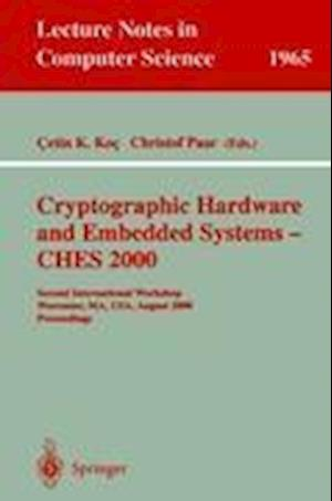 Cryptographic Hardware and Embedded Systems - CHES 2000 : Second International Workshop Worcester, MA, USA, August 17-18, 2000 Proceedings