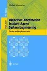 Objective Coordination in Multi-agent System Engineering (Lecture Notes in Computer Science: Lecture Notes in Artificial Intelligence, nr. 2039)