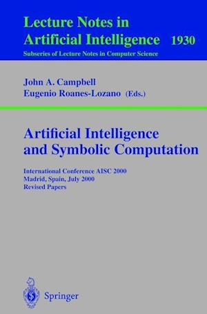 Artificial Intelligence and Symbolic Computation : International Conference AISC 2000 Madrid, Spain, July 17-19, 2000. Revised Papers