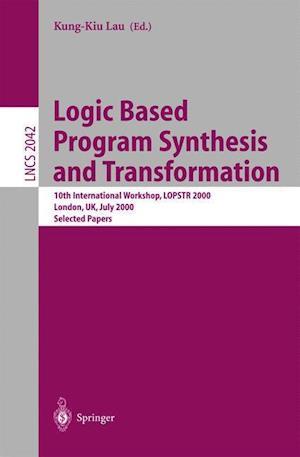Logic Based Program Synthesis and Transformation: 10th International Workshop, Lopstr 2000 London, UK, July 24-28, 2000 Selected Papers