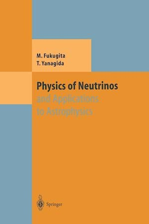 Physics of Neutrinos : and Application to Astrophysics