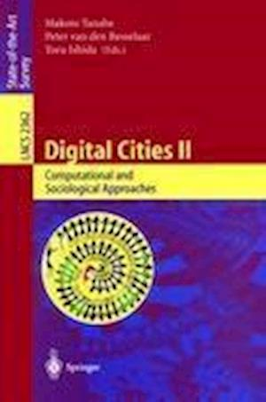 Digital Cities II. Computational and Sociological Approaches : Second Kyoto Workshop on Digital Cities, Kyoto, Japan, October 18-20, 2001. Revised Pap
