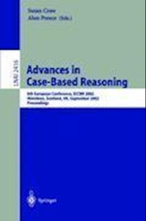 Advances in Case-Based Reasoning : 6th European Conference, ECCBR 2002 Aberdeen, Scotland, UK, September 4-7, 2002 Proceedings