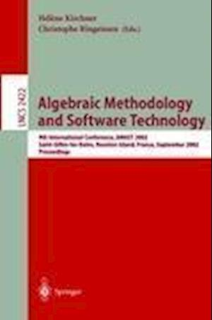 Algebraic Methodology and Software Technology : 9th International Conference, AMAST 2002, Saint-Gilles-les- Bains, Reunion Island, France, September 9
