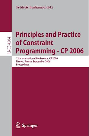 Principles and Practice of Constraint Programming - CP 2006 : 12th International Conference, CP 2006, Nantes, France, September 25-29, 2006, Proceedin