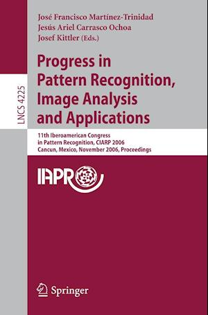 Progress in Pattern Recognition, Image Analysis and Applications : 11th Iberoamerican Congress on Pattern Recognition, CIARP 2006, Cancún, Mex