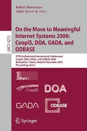On the Move to Meaningful Internet Systems 2006: CoopIS, DOA, GADA, and ODBASE