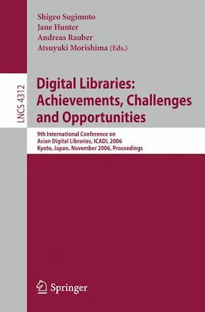 Digital Libraries: Achievements, Challenges and Opportunities : 9th International Conference on Asian Digial Libraries, ICADL 2006, Kyoto, Japan, Nove
