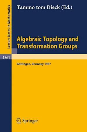 Algebraic Topology and Transformation Groups : Proceedings of a Conference held in Göttingen, FRG, August 23-29, 1987