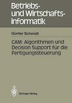 CAM: Algorithmen und Decision Support fur die Fertigungssteuerung af Gunter Schmidt