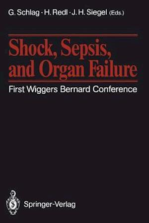 Shock, Sepsis, and Organ Failure : First Wiggers Bernard Conference