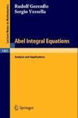 Abel Integral Equations : Analysis and Applications