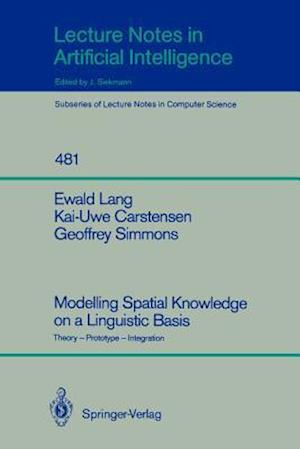 Modelling Spatial Knowledge on a Linguistic Basis : Theory - Prototype - Integration