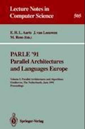 PARLE '91. Parallel Architectures and Languages Europe : Volume I: Parallel Architectures and Algorithms. Eindhoven, The Netherlands, June 10-13, 1991