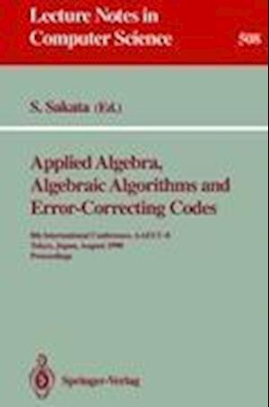 Applied Algebra, Algebraic Algorithms and Error-Correcting Codes : 8th International Conference, AAECC-8, Tokyo, Japan, August 20-24, 1990. Proceeding