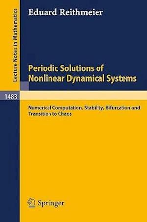 Periodic Solutions of Nonlinear Dynamical Systems : Numerical Computation, Stability, Bifurcation and Transition to Chaos