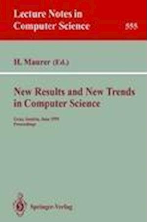 New Results and New Trends in Computer Science : Graz, Austria, June 20-21, 1991 Proceedings