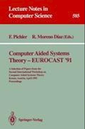Computer Aided Systems Theory - EUROCAST '91 : A Selection of Papers from the Second International Workshop on Computer Aided Systems Theory, Krems, A