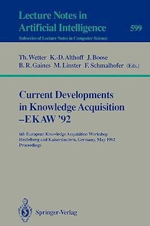 Current Developments in Knowledge Acquisition - EKAW'92 : 6th European Knowledge Acquisition Workshop, Heidelberg and Kaiserslautern, Germany, May 18-