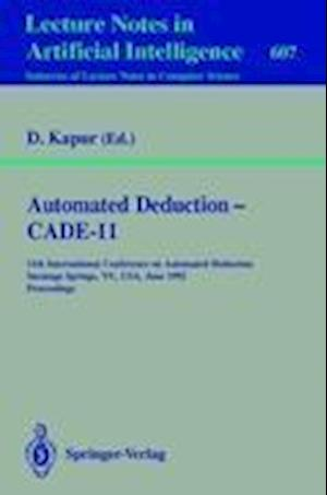Automated Deduction - CADE-11 : 11th International Conference on Automated Deduction, Saratoga Springs, NY, USA, June 15-18, 1992. Proceedings