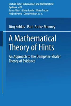 A Mathematical Theory of Hints : An Approach to the Dempster-Shafer Theory of Evidence