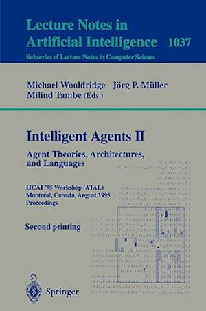 Intelligent Agents II - Agent Theories, Architectures, and Languages : IJCAI'95-ATAL Workshop, Montreal, Canada, August 19-20, 1995 Proceedings