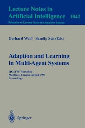 Adaptation and Learning in Multi-Agent Systems : IJCAI' 95 Workshop, Montreal, Canada, August 21, 1995. Proceedings.