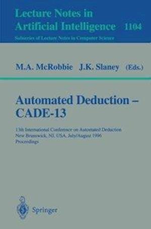 Automated Deduction - Cade-13 : 13th International Conference on Automated Deduction, New Brunswick, NJ, USA, July 30 - August 3, 1996. Proceedings