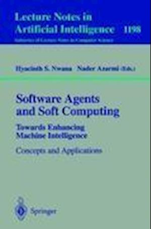 Software Agents and Soft Computing: Towards Enhancing Machine Intelligence : Concepts and Applications