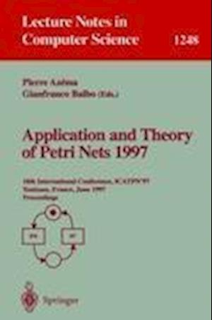 Application and Theory of Petri Nets 1997 : 18th International Conference, ICATPN'97, Toulouse, France, June 23-27, 1997, Proceedings