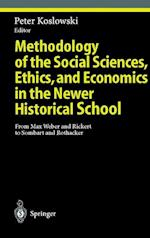 Methodology of the Social Sciences, Ethics, and Economics in the Newer Historical School : From Max Weber and Rickert to Sombart and Rothacker