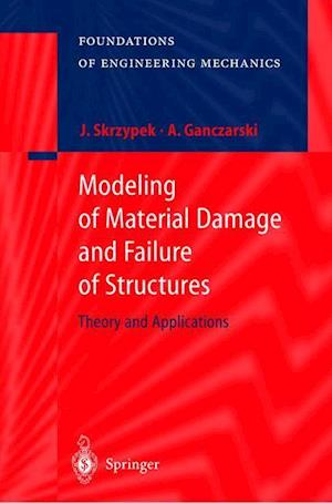 Modeling of Material Damage and Failure of Structures : Theory and Applications