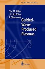 Guided-Wave-Produced Plasmas af Y. M. Aliev, Yu M. Aliev, Hans Schluter
