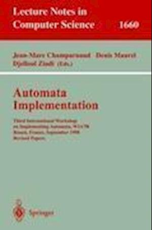 Automata Implementation : Third International Workshop on Implementing Automata, WIA'98, Rouen, France, September 17-19, 1998, Revised Papers