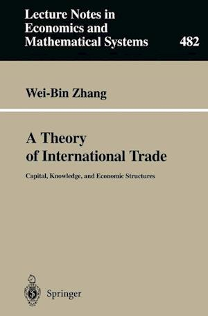 A Theory of International Trade : Capital, Knowledge, and Economic Structures