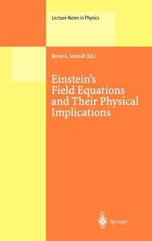Einstein's Field Equations and Their Physical Implications : Selected Essays in Honour of Jürgen Ehlers
