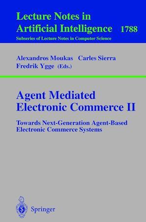 Agent Mediated Electronic Commerce II : Towards Next-Generation Agent-Based Electronic Commerce Systems