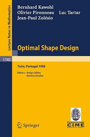 Optimal Shape Design : Lectures given at the Joint C.I.M./C.I.M.E. Summer School held in Troia (Portugal), June 1-6, 1998