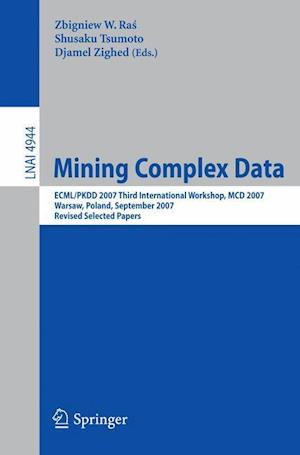 Mining Complex Data : ECML/PKDD 2007 Third International Workshop, MDC 2007, Warsaw, Poland, September 17-21, 2007, Revised Selected Papers