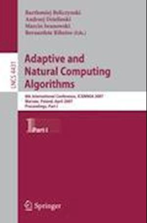 Adaptive and Natural Computing Algorithms: 8th International Conference, Icannga 2007, Warsaw, Poland, April 11-14, 2007, Proceedings, Part I