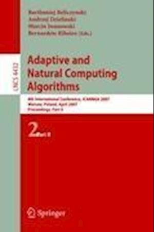 Adaptive and Natural Computing Algorithms : 8th International Conference, ICANNGA 2007, Warsaw, Poland, April 11-14, 2007, Proceedings, Part II