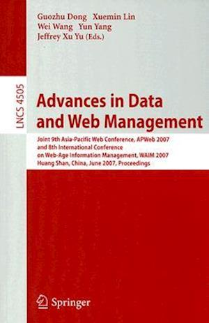 Advances in Data and Web Management : Joint 9th Asia-Pacific Web Conference, APWeb 2007, and 8th International Conference on Web-Age Information Manag